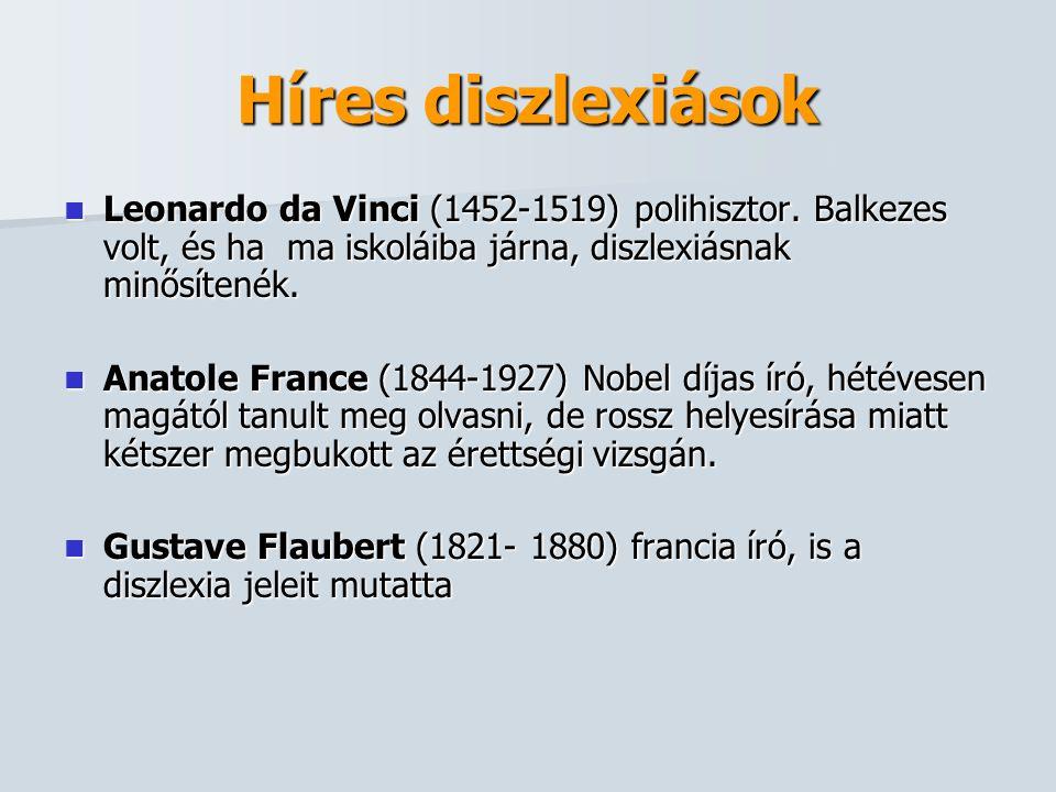 Híres diszlexiások  Leonardo da Vinci (1452-1519) polihisztor. Balkezes volt, és ha ma iskoláiba járna, diszlexiásnak minősítenék.  Anatole France (