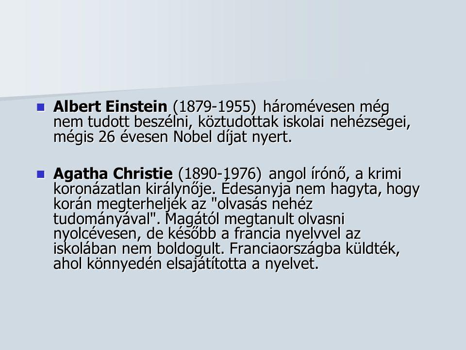  Albert Einstein (1879-1955) háromévesen még nem tudott beszélni, köztudottak iskolai nehézségei, mégis 26 évesen Nobel díjat nyert.  Agatha Christi