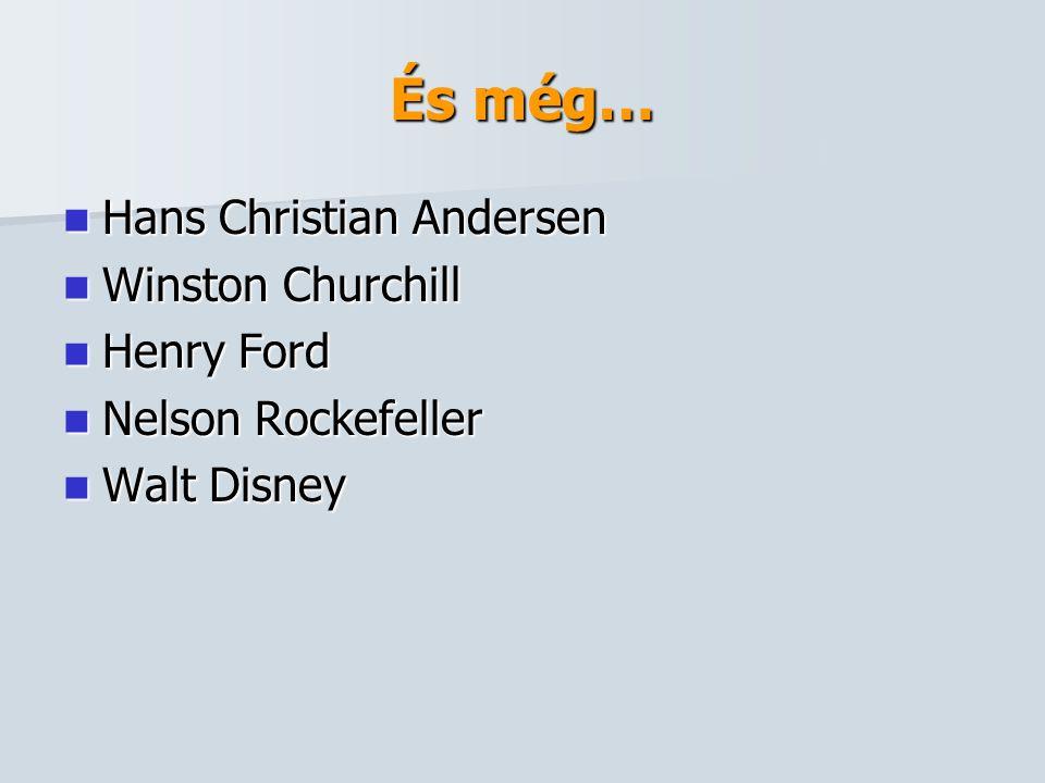 És még…  Hans Christian Andersen  Winston Churchill  Henry Ford  Nelson Rockefeller  Walt Disney