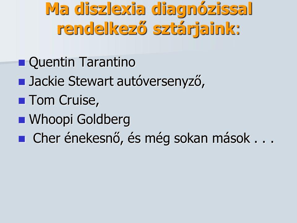 Ma diszlexia diagnózissal rendelkező sztárjaink:  Quentin Tarantino  Jackie Stewart autóversenyző,  Tom Cruise,  Whoopi Goldberg  Cher énekesnő,