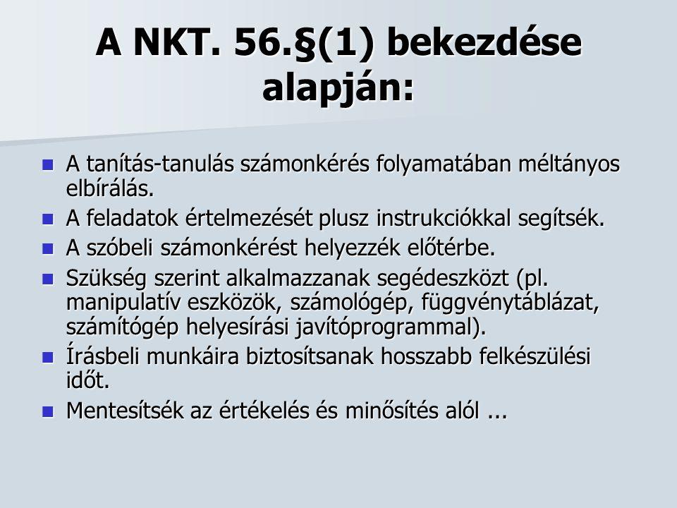 A NKT. 56.§(1) bekezdése alapján:  A tanítás-tanulás számonkérés folyamatában méltányos elbírálás.  A feladatok értelmezését plusz instrukciókkal se