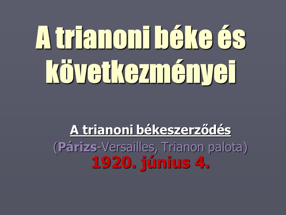 """A magyar probléma ► A trianoni béke előkészítése során nincs """"magyar-ügy , azaz Magyarország sorsával külön nem foglalkoztak ► Csak a nemzetiségiek igényei alapján vizsgálták az ország sorsát"""