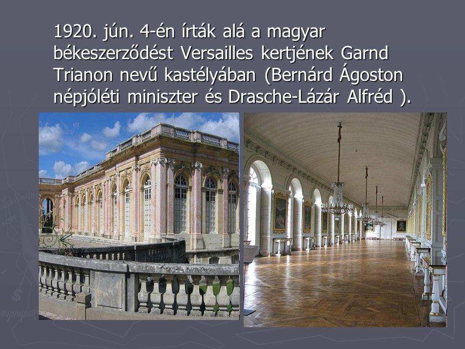 1920. jún. 4-én írták alá a magyar békeszerződést Versailles kertjének Garnd Trianon nevű kastélyában (Bernárd Ágoston népjóléti miniszter és Drasche-