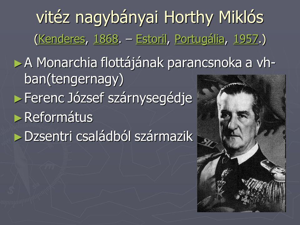 vitéz nagybányai Horthy Miklós (Kenderes, 1868. – Estoril, Portugália, 1957.) Kenderes1868EstorilPortugália1957Kenderes1868EstorilPortugália1957 ► A M