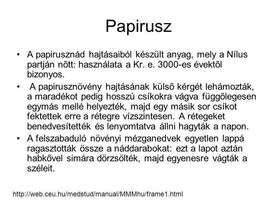 Papirusz •A papirusznád hajtásaiból készült anyag, mely a Nílus partján nõtt: használata a Kr.