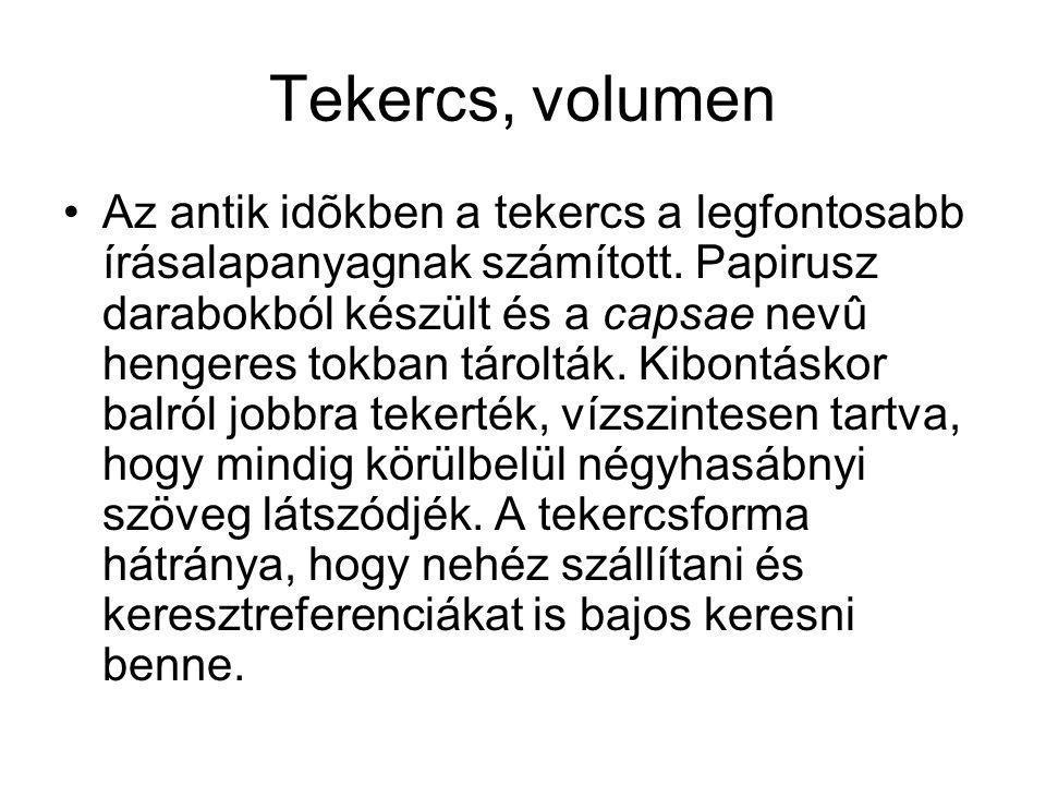 Tekercs, volumen •Az antik idõkben a tekercs a legfontosabb írásalapanyagnak számított.