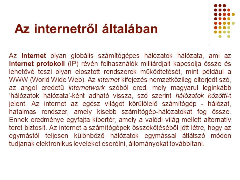 Az internetről általában Az internet olyan globális számítógépes hálózatok hálózata, ami az internet protokoll (IP) révén felhasználók milliárdjait ka