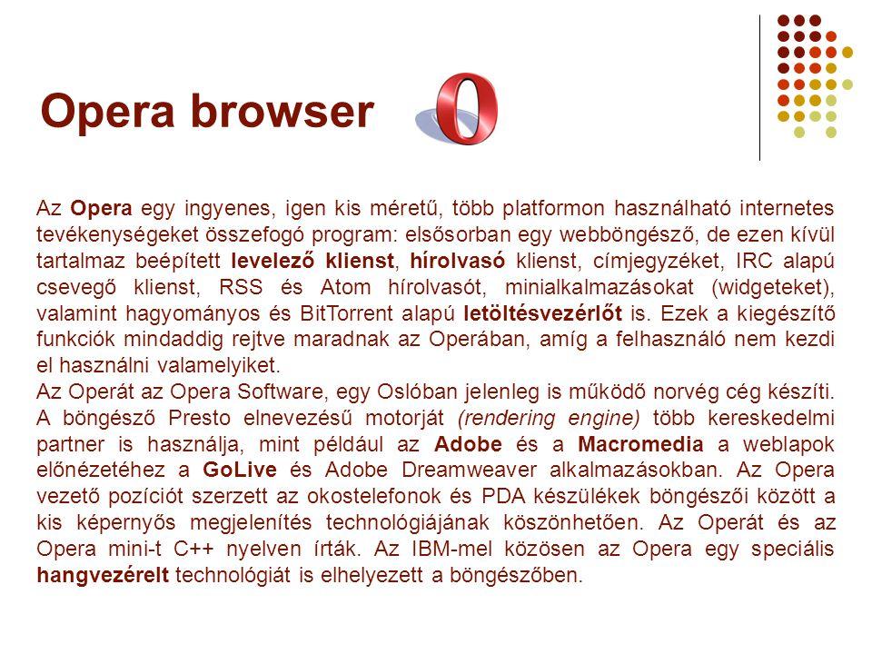 Opera browser Az Opera egy ingyenes, igen kis méretű, több platformon használható internetes tevékenységeket összefogó program: elsősorban egy webböng