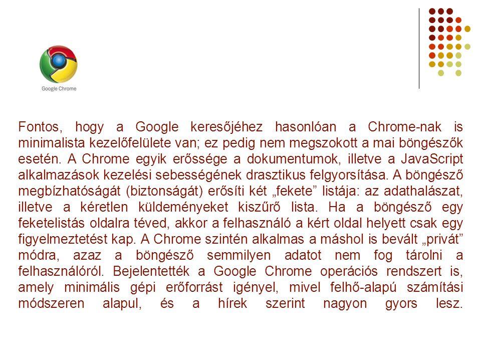 Fontos, hogy a Google keresőjéhez hasonlóan a Chrome-nak is minimalista kezelőfelülete van; ez pedig nem megszokott a mai böngészők esetén. A Chrome e