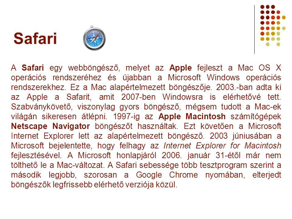Safari A Safari egy webböngésző, melyet az Apple fejleszt a Mac OS X operációs rendszeréhez és újabban a Microsoft Windows operációs rendszerekhez. Ez