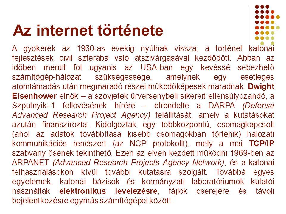 Az internet története A gyökerek az 1960-as évekig nyúlnak vissza, a történet katonai fejlesztések civil szférába való átszivárgásával kezdődött. Abba