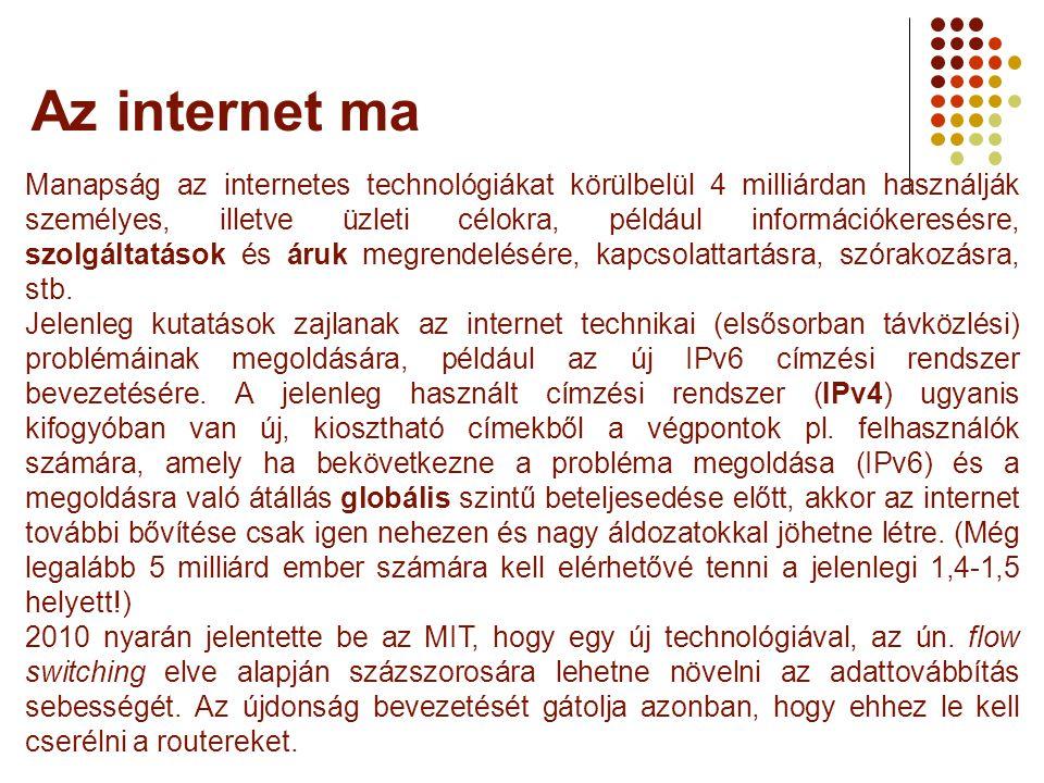 Az internet ma Manapság az internetes technológiákat körülbelül 4 milliárdan használják személyes, illetve üzleti célokra, például információkeresésre