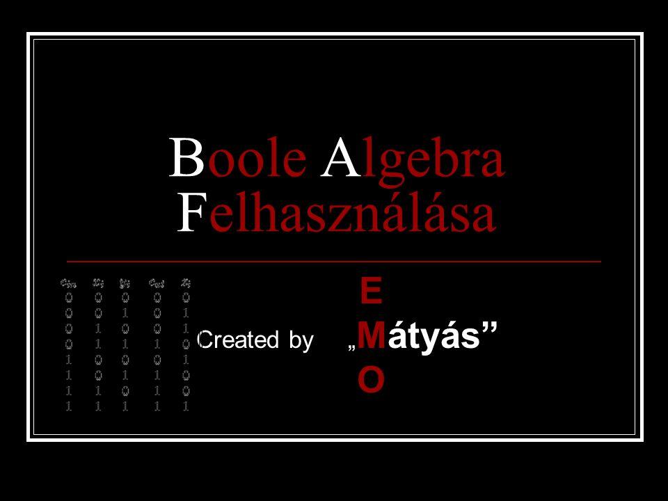 """Boole Algebra Felhasználása E Created by """" Mátyás"""" O"""