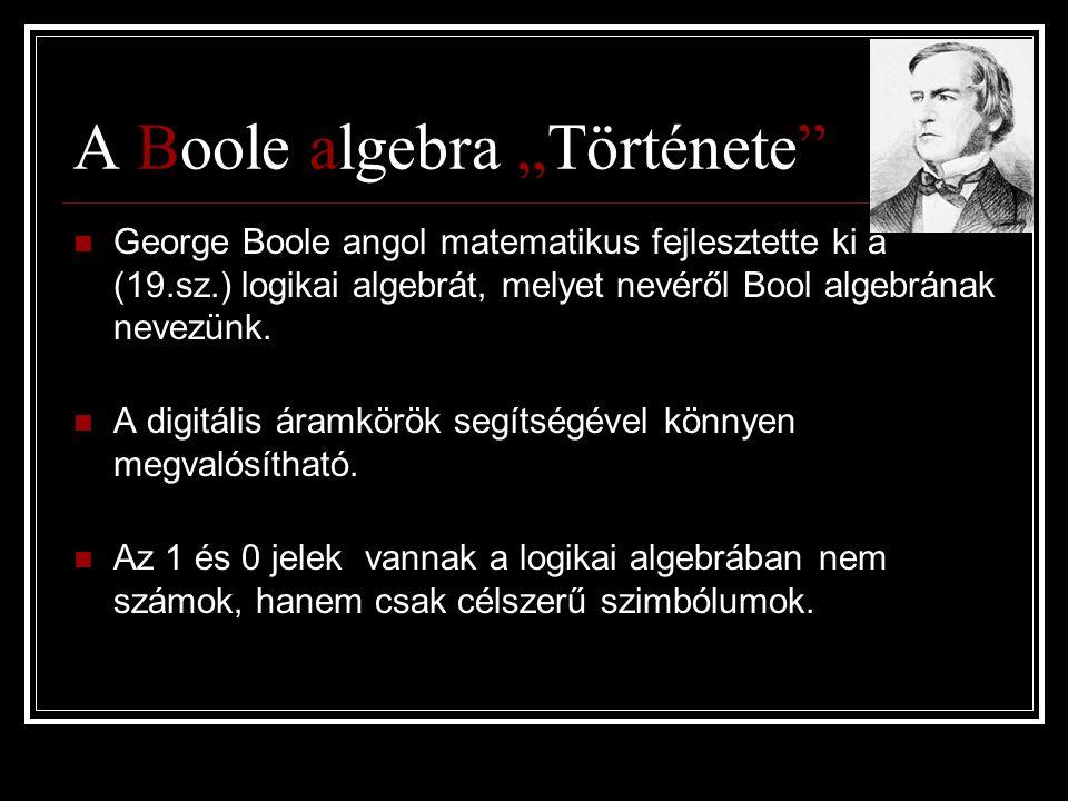 """A Boole algebra """"Története""""  George Boole angol matematikus fejlesztette ki a (19.sz.) logikai algebrát, melyet nevéről Bool algebrának nevezünk.  A"""