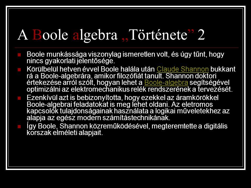 """A Boole algebra """"Története"""" 2  Boole munkássága viszonylag ismeretlen volt, és úgy tűnt, hogy nincs gyakorlati jelentősége.  Körülbelül hetven évvel"""