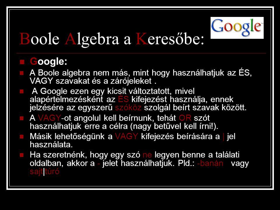 Boole Algebra a Keresőbe:  Google:  A Boole algebra nem más, mint hogy használhatjuk az ÉS, VAGY szavakat és a zárójeleket.  A Google ezen egy kics