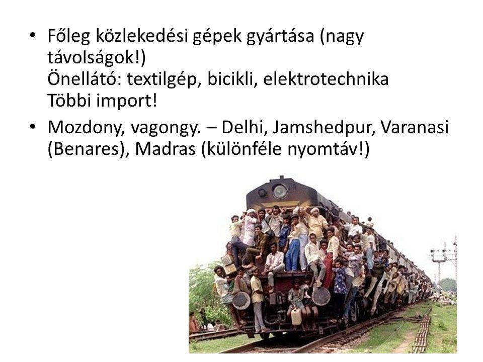 • Főleg közlekedési gépek gyártása (nagy távolságok!) Önellátó: textilgép, bicikli, elektrotechnika Többi import! • Mozdony, vagongy. – Delhi, Jamshed