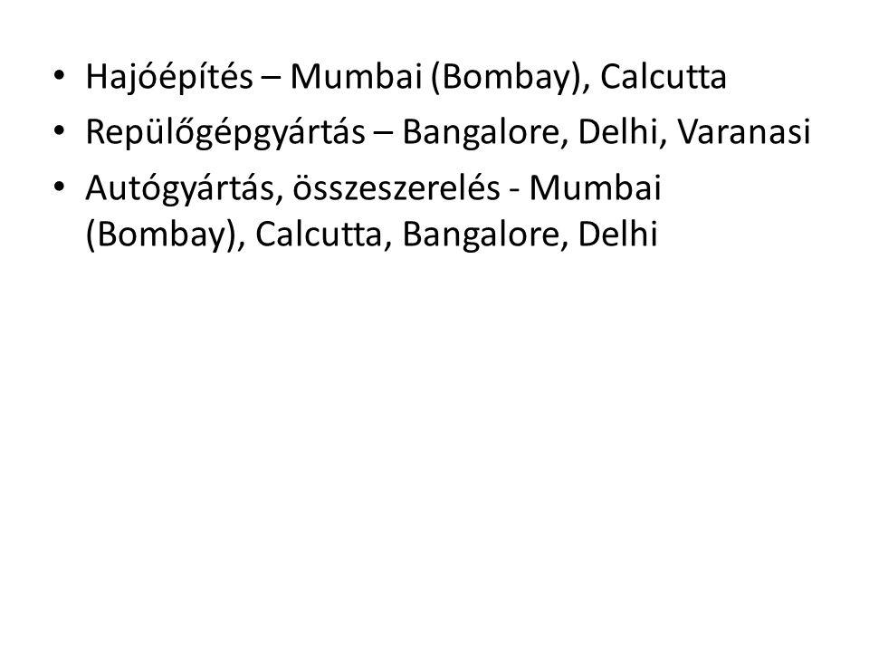 • Hajóépítés – Mumbai (Bombay), Calcutta • Repülőgépgyártás – Bangalore, Delhi, Varanasi • Autógyártás, összeszerelés - Mumbai (Bombay), Calcutta, Ban