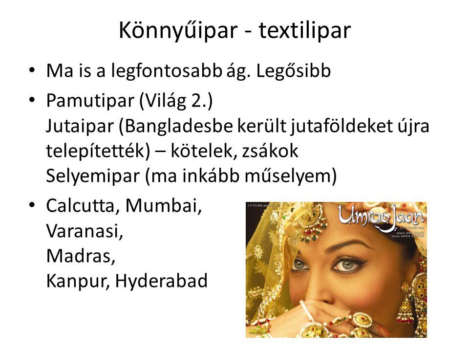 Könnyűipar - textilipar • Ma is a legfontosabb ág. Legősibb • Pamutipar (Világ 2.) Jutaipar (Bangladesbe került jutaföldeket újra telepítették) – köte