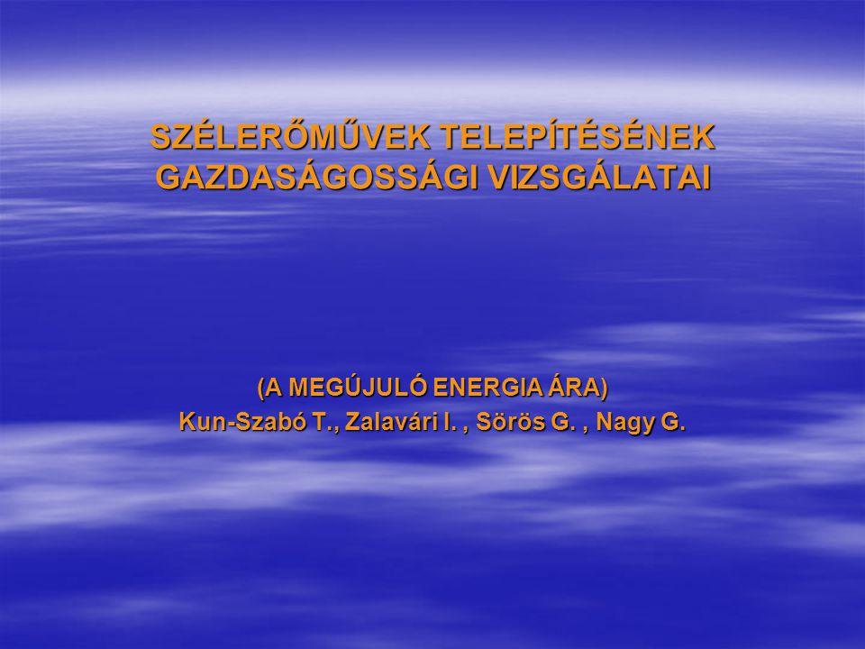 SZÉLERŐMŰVEK TELEPÍTÉSÉNEK GAZDASÁGOSSÁGI VIZSGÁLATAI (A MEGÚJULÓ ENERGIA ÁRA) Kun-Szabó T., Zalavári I., Sörös G., Nagy G.