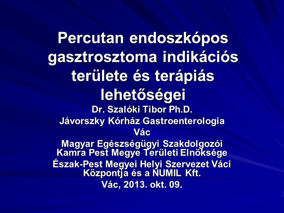 Percutan endoszkópos gasztrosztoma indikációs területe és terápiás lehetőségei Dr. Szalóki Tibor Ph.D. Jávorszky Kórház Gastroenterologia Vác Magyar E