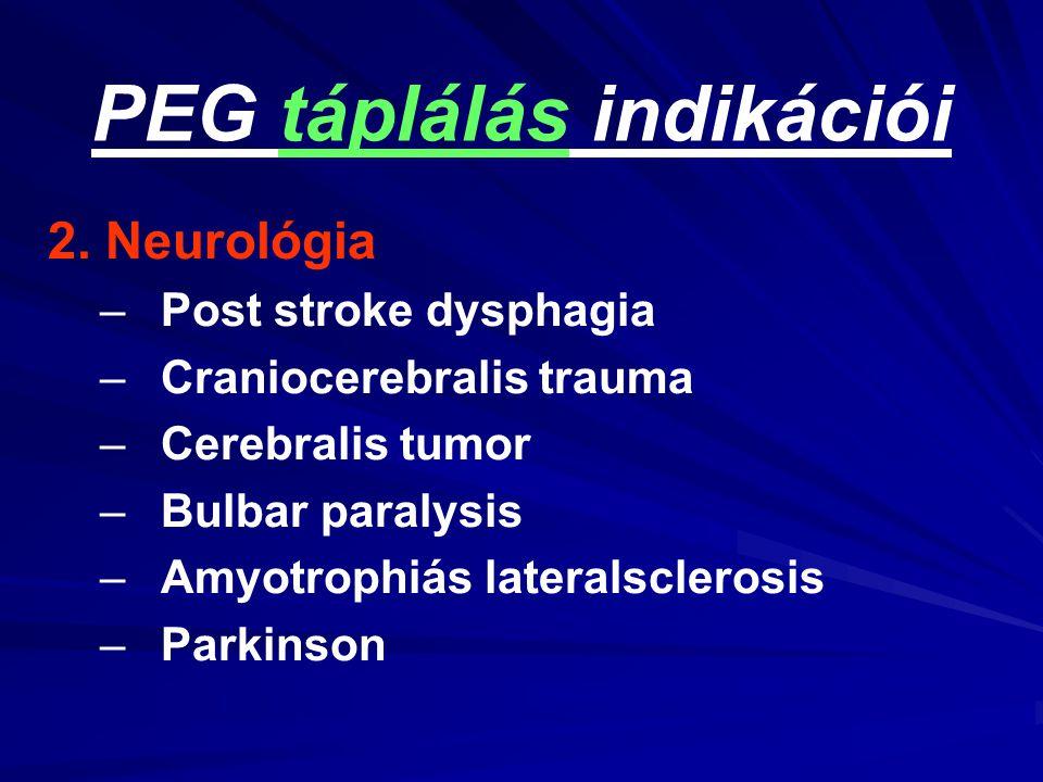 PEG táplálás indikációi 2. Neurológia – –Post stroke dysphagia – –Craniocerebralis trauma – –Cerebralis tumor – –Bulbar paralysis – –Amyotrophiás late