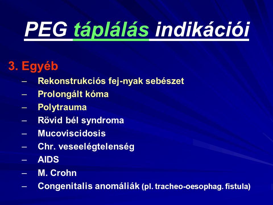 PEG táplálás indikációi 3. Egyéb – –Rekonstrukciós fej-nyak sebészet – –Prolongált kóma – –Polytrauma – –Rövid bél syndroma – –Mucoviscidosis – –Chr.