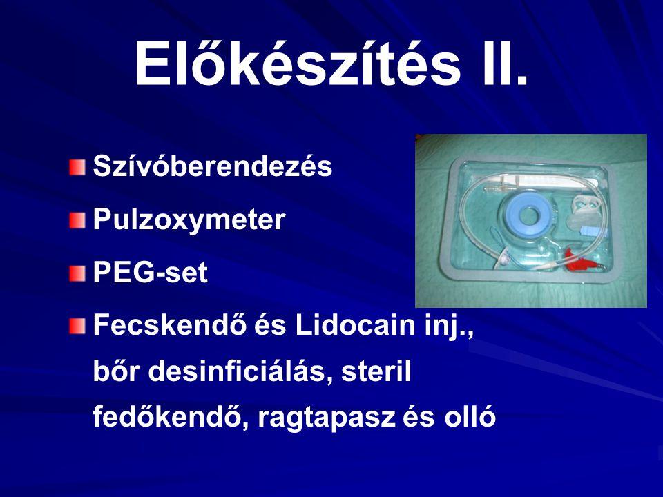 Előkészítés II. Szívóberendezés Pulzoxymeter PEG-set Fecskendő és Lidocain inj., bőr desinficiálás, steril fedőkendő, ragtapasz és olló