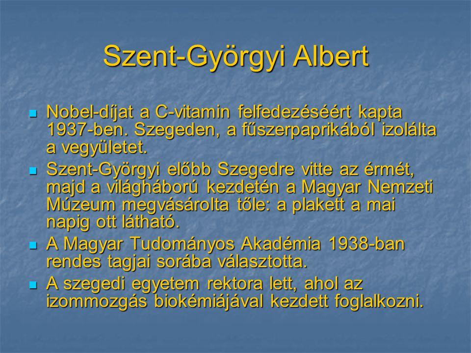Szent-Györgyi Albert  Nobel-díjat a C-vitamin felfedezéséért kapta 1937-ben. Szegeden, a fűszerpaprikából izolálta a vegyületet.  Szent-Györgyi előb
