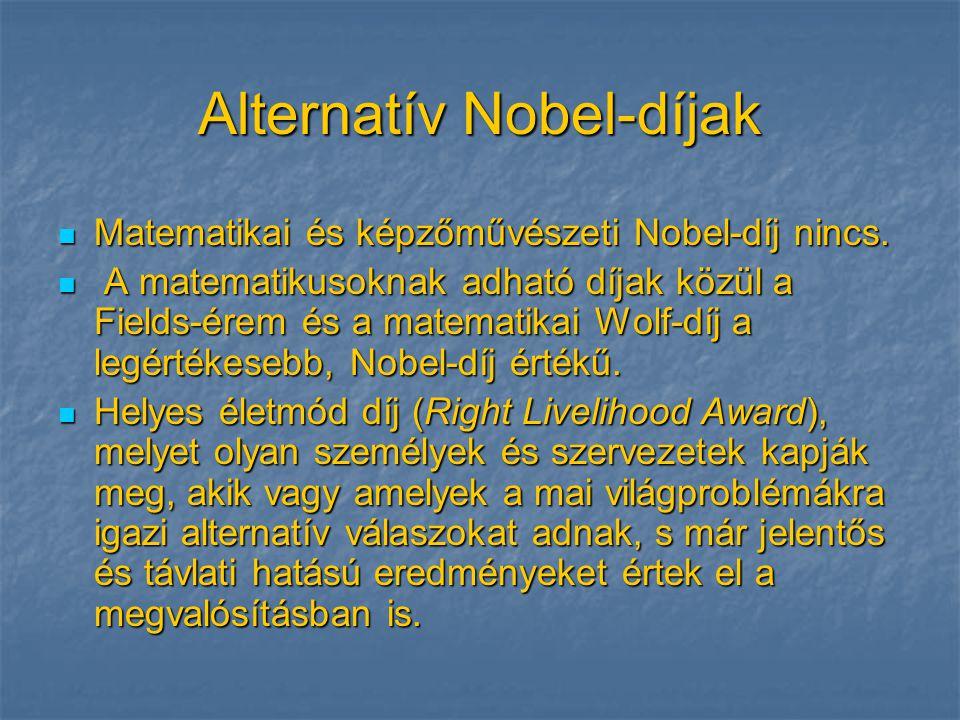 Alternatív Nobel-díjak  Matematikai és képzőművészeti Nobel-díj nincs.  A matematikusoknak adható díjak közül a Fields-érem és a matematikai Wolf-dí