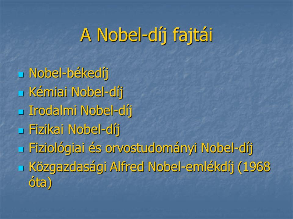 A Nobel-díj fajtái  Nobel-békedíj  Kémiai Nobel-díj  Irodalmi Nobel-díj  Fizikai Nobel-díj  Fiziológiai és orvostudományi Nobel-díj  Közgazdaság