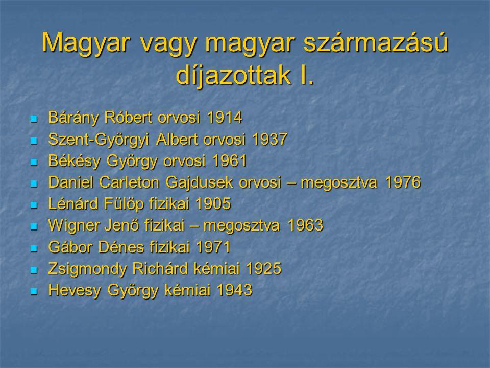 Magyar vagy magyar származású díjazottak I.  Bárány Róbert orvosi 1914  Szent-Györgyi Albert orvosi 1937  Békésy György orvosi 1961  Daniel Carlet