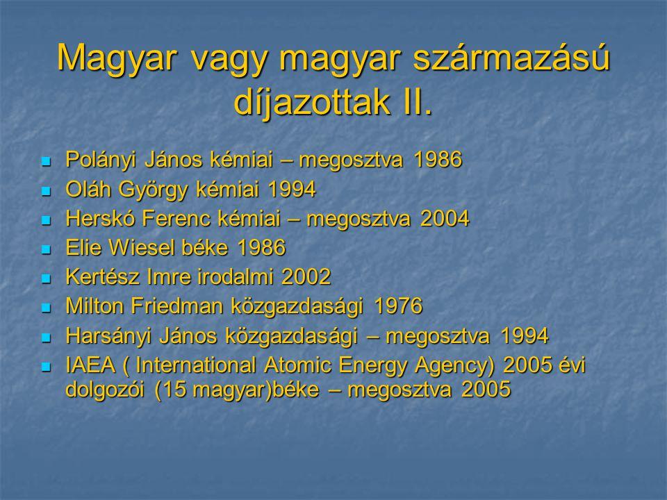 Magyar vagy magyar származású díjazottak II.  Polányi János kémiai – megosztva 1986  Oláh György kémiai 1994  Herskó Ferenc kémiai – megosztva 2004