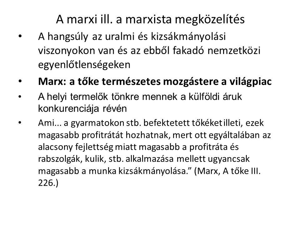 A marxi ill. a marxista megközelítés • A hangsúly az uralmi és kizsákmányolási viszonyokon van és az ebből fakadó nemzetközi egyenlőtlenségeken • Marx
