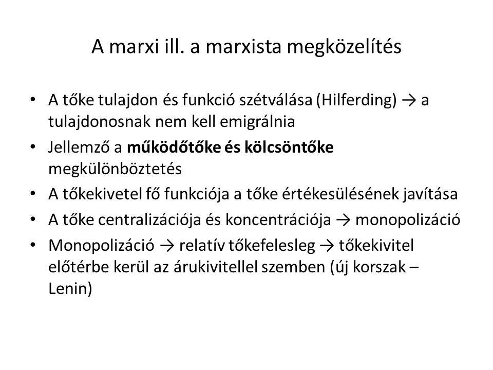 A marxi ill. a marxista megközelítés • A tőke tulajdon és funkció szétválása (Hilferding) → a tulajdonosnak nem kell emigrálnia • Jellemző a működőtők