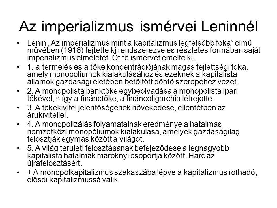 """Az imperializmus ismérvei Leninnél •Lenin """"Az imperializmus mint a kapitalizmus legfelsőbb foka"""" című művében (1916) fejtette ki rendszerezve és részl"""
