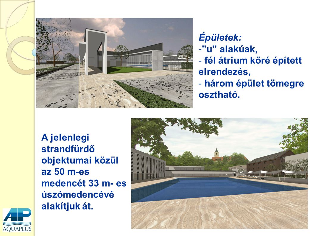 """Épületek: -""""u"""" alakúak, - fél átrium köré épített elrendezés, - három épület tömegre osztható. A jelenlegi strandfürdő objektumai közül az 50 m-es med"""