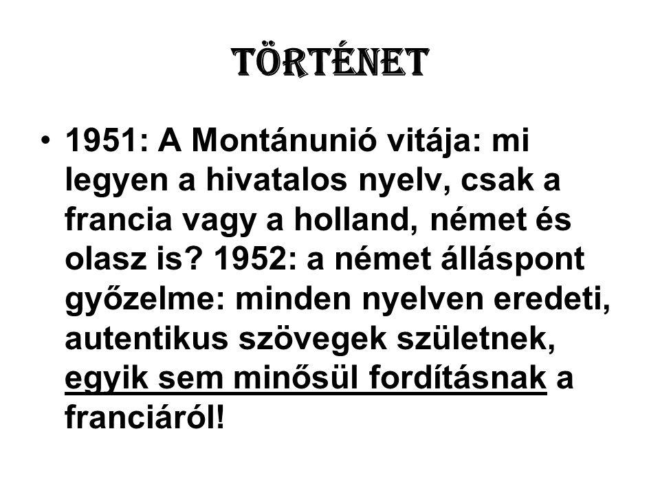 Történet •1951: A Montánunió vitája: mi legyen a hivatalos nyelv, csak a francia vagy a holland, német és olasz is.