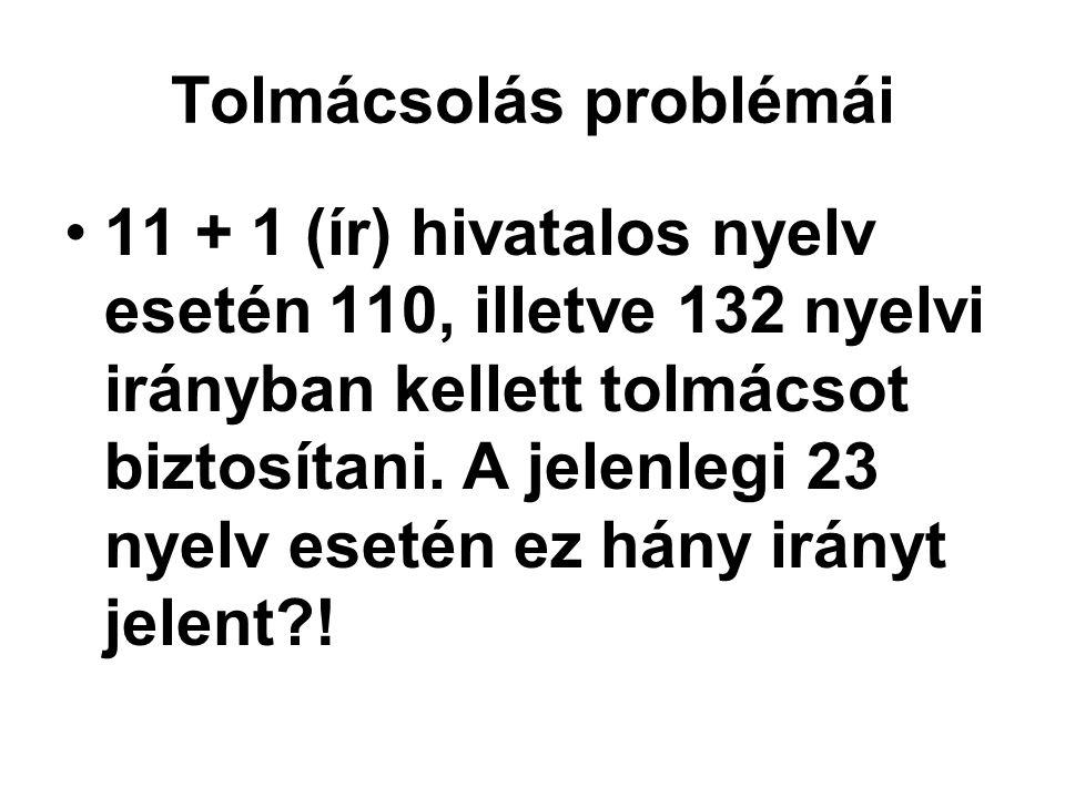 Tolmácsolás problémái •11 + 1 (ír) hivatalos nyelv esetén 110, illetve 132 nyelvi irányban kellett tolmácsot biztosítani.