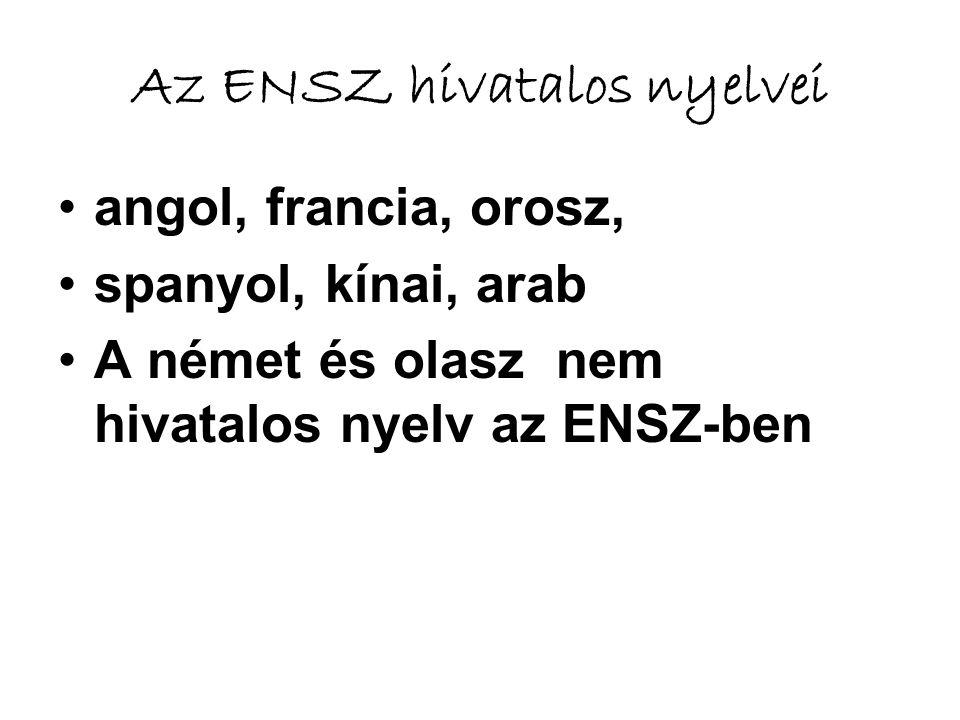 Az ENSZ hivatalos nyelvei •angol, francia, orosz, •spanyol, kínai, arab •A német és olasz nem hivatalos nyelv az ENSZ-ben