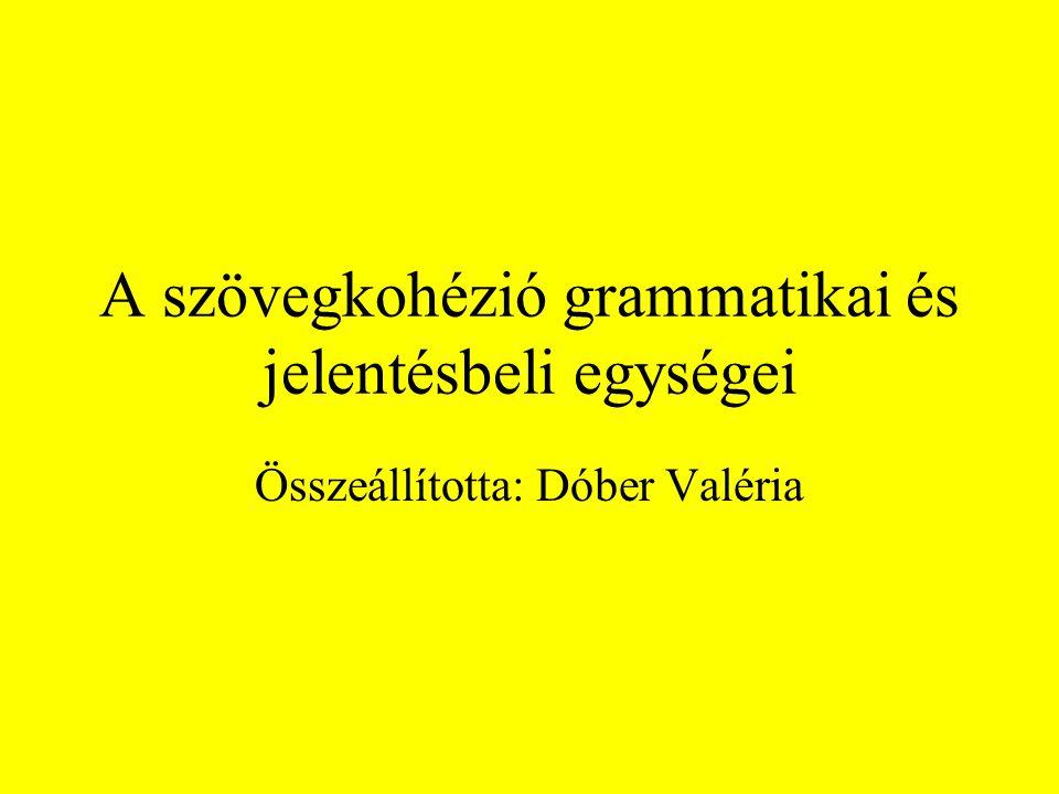 A szövegkohézió grammatikai és jelentésbeli egységei Összeállította: Dóber Valéria