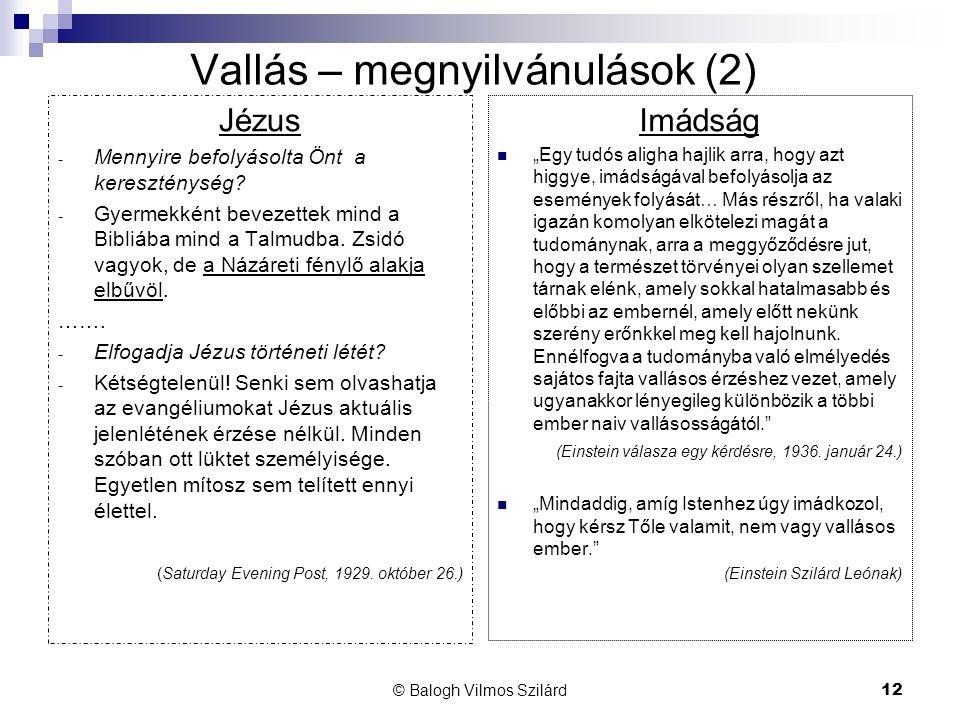 © Balogh Vilmos Szilárd12 Vallás – megnyilvánulások (2) Jézus - Mennyire befolyásolta Önt a kereszténység? - Gyermekként bevezettek mind a Bibliába mi