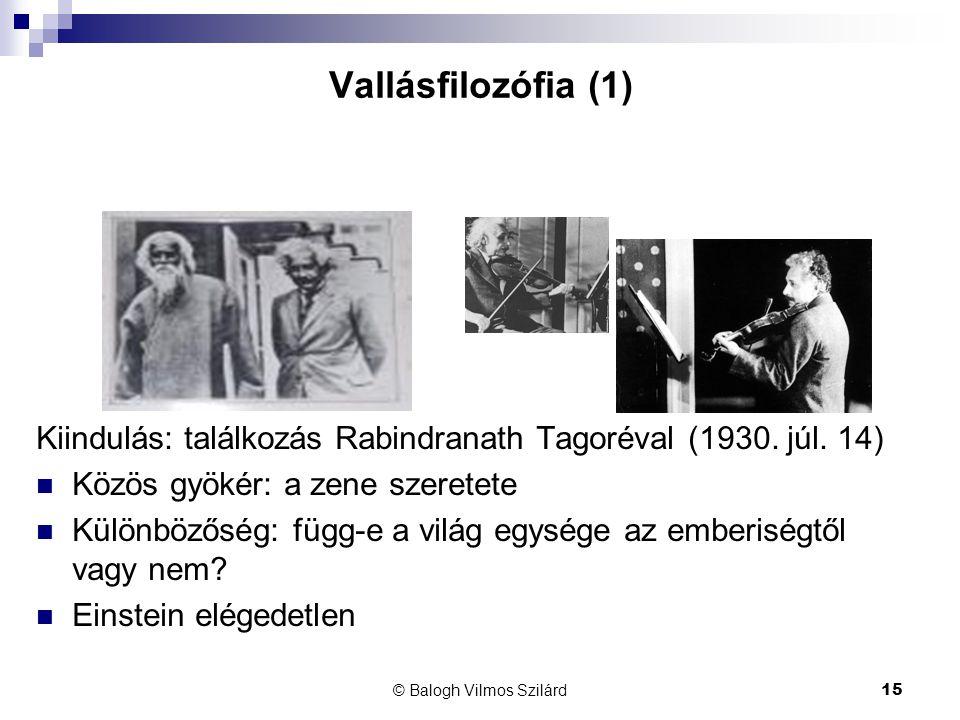 © Balogh Vilmos Szilárd15 Vallásfilozófia (1) Kiindulás: találkozás Rabindranath Tagoréval (1930. júl. 14)  Közös gyökér: a zene szeretete  Különböz