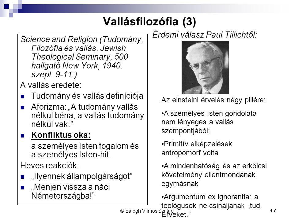 © Balogh Vilmos Szilárd17 Vallásfilozófia (3) Science and Religion (Tudomány, Filozófia és vallás, Jewish Theological Seminary, 500 hallgató New York, 1940.