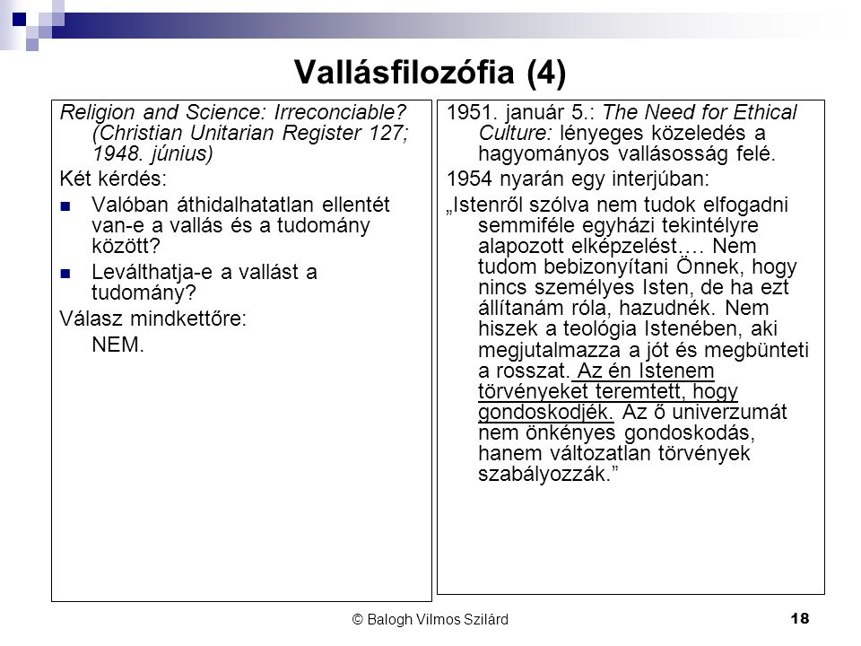 © Balogh Vilmos Szilárd18 Vallásfilozófia (4) Religion and Science: Irreconciable? (Christian Unitarian Register 127; 1948. június) Két kérdés:  Való