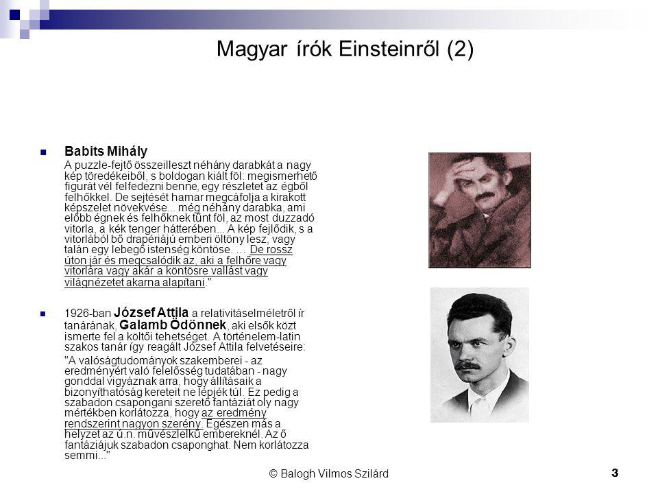 © Balogh Vilmos Szilárd3 Magyar írók Einsteinről (2)  Babits Mihály A puzzle-fejtő összeilleszt néhány darabkát a nagy kép töredékeiből, s boldogan k