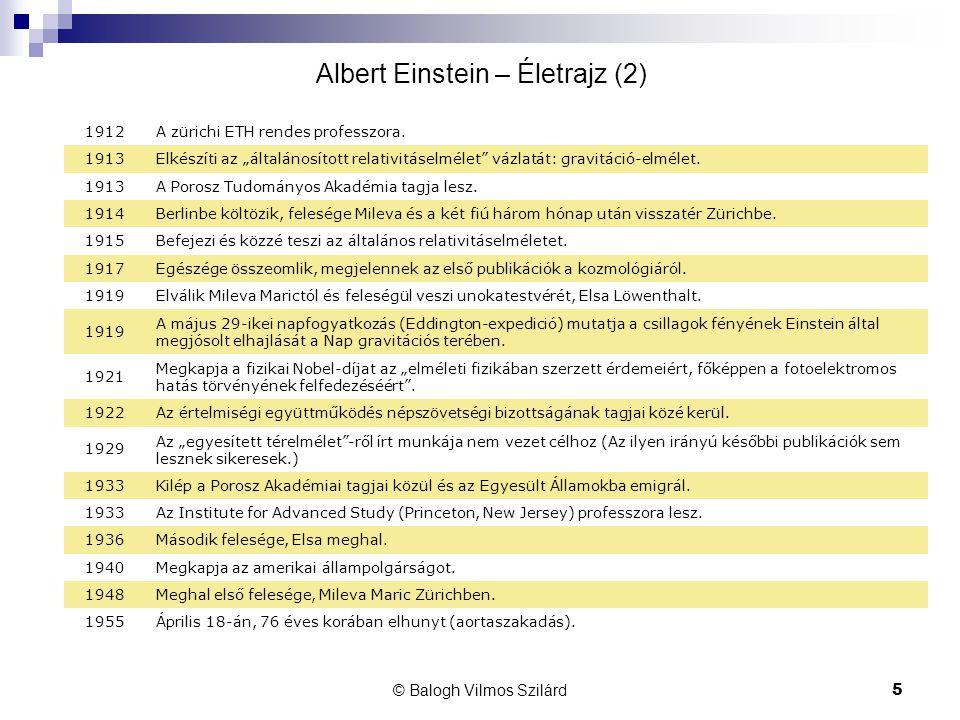 """© Balogh Vilmos Szilárd5 Albert Einstein – Életrajz (2) 1912A zürichi ETH rendes professzora. 1913Elkészíti az """"általánosított relativitáselmélet"""" váz"""