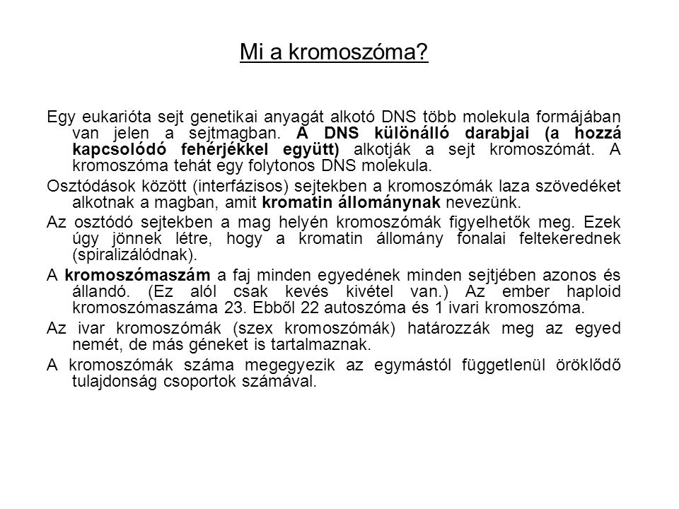 rövid kar hosszú kar (elsődleges) befűződés [= centromeron (centroméra) ] végdarab [=telomeron (teloméra) ] kromoszóma fél = kromatida A két kromatida alakja és mérete azonos és (ha a mutációktól eltekintünk) teljesen azonos DNS-t tartalmaz (tehát azonos gének, azonos allélek vannak rajta), mivel egy DNS molekula replikációjával keletkeztek.