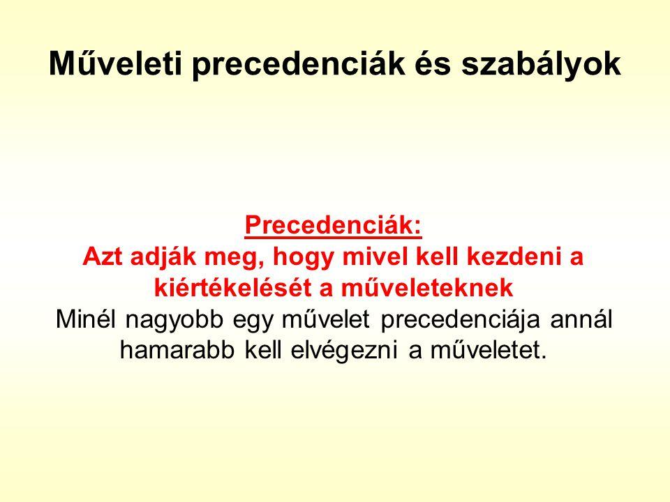 Műveleti precedenciák és szabályok Precedenciák: Azt adják meg, hogy mivel kell kezdeni a kiértékelését a műveleteknek Minél nagyobb egy művelet prece