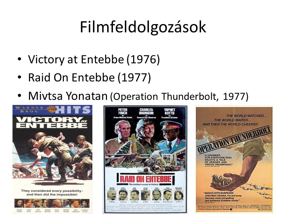Filmfeldolgozások • Victory at Entebbe (1976) • Raid On Entebbe (1977) • Mivtsa Yonatan (Operation Thunderbolt, 1977)